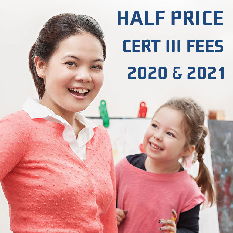 50% off course fees when you study CHC30113 certificate iii in early childhood education and care in 2020 and 2021